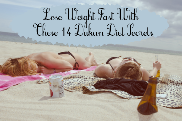Lose weight fast with these 14 Dukan Diet secrets