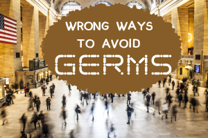 You're probably doing the wrong things to avoid germs