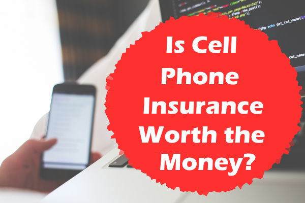 Is cell phone insurance worth the money?
