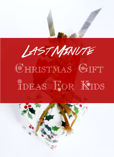 Last Minute Gift Ideas for Kids