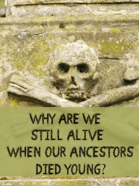 10 Reasons We're Still Alive #Genealogy