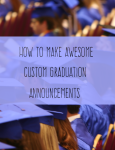 How to Make the Perfect Custom Graduation Announcements