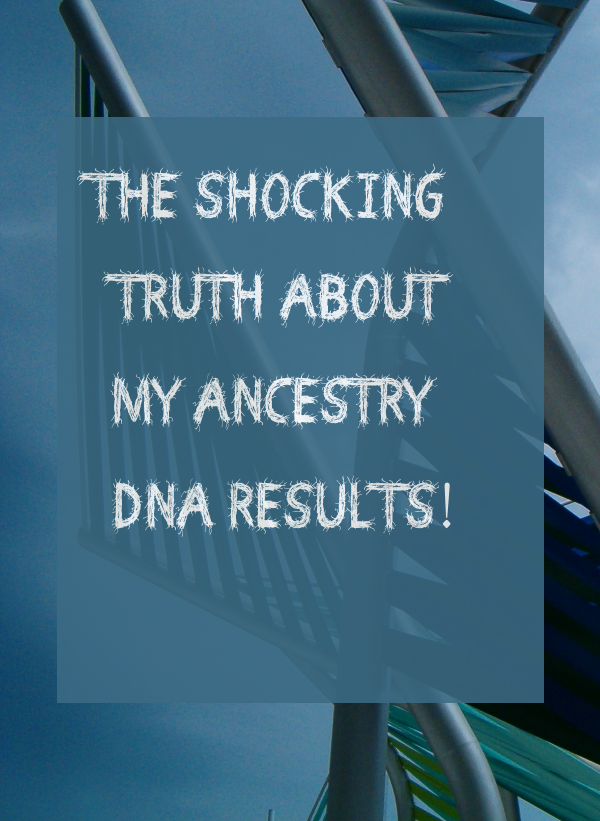 The Shocking Truth About My Ancestry DNA Results