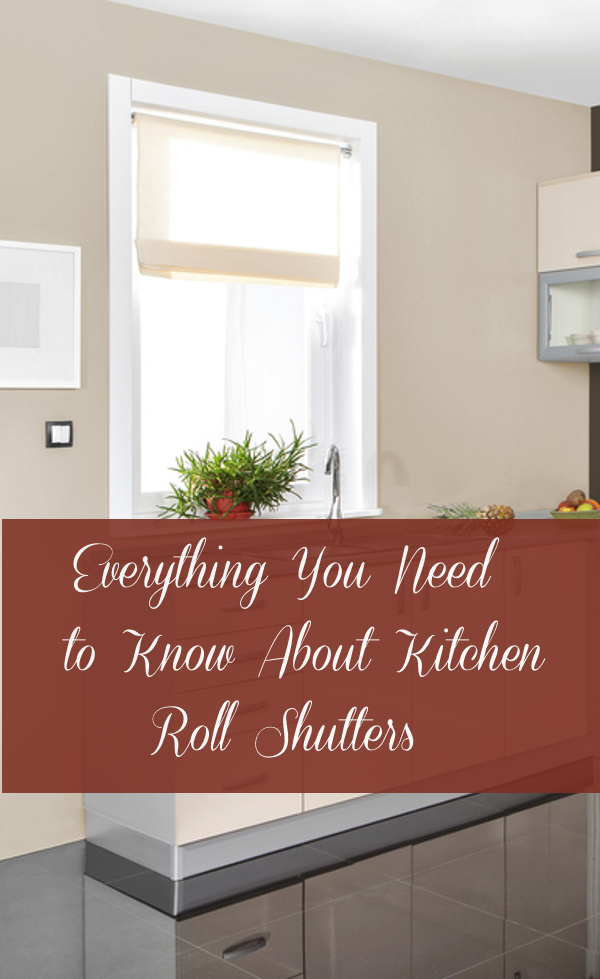 Kitchen Roller Shutters – Trendy and Functional Accessories for Your Home