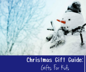 Christmas Gift Guide: Awesome Gift Ideas for Kids