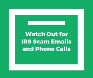 Watch Out for IRS Scam Emails and Phone Calls
