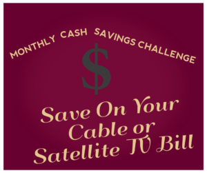 Monthly Cash Savings Challenge: Lower Your Cable or Satellite TV Bill