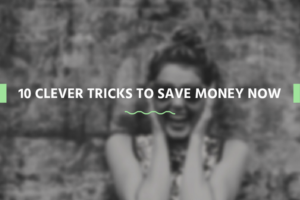 10 Clever Tricks to Save Money Now