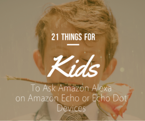 21 Fun Things For Your Kid to Ask Amazon Alexa