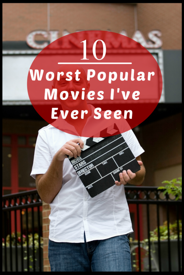 I confess - some of the most popular movies of all time are on my bad movies list. I'm spilling the beans on popular movies I hated.
