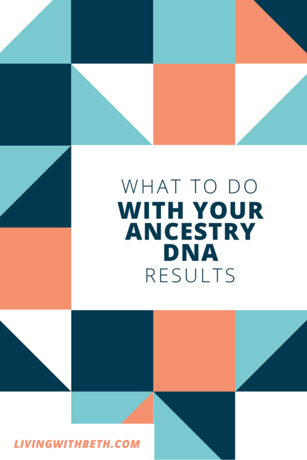 Now that you have your Ancestry DNA results, what should you do next?