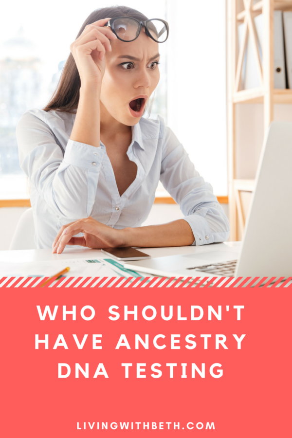 As fascinating as I've found Ancestry DNA, there are some folks who probably shouldn't have any type of ancestral DNA testing.