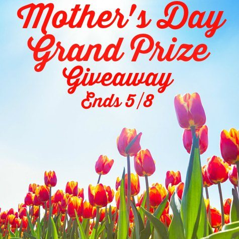 Mother's Day 2016 Grand Prize Blog Giveaway Ends 5/8