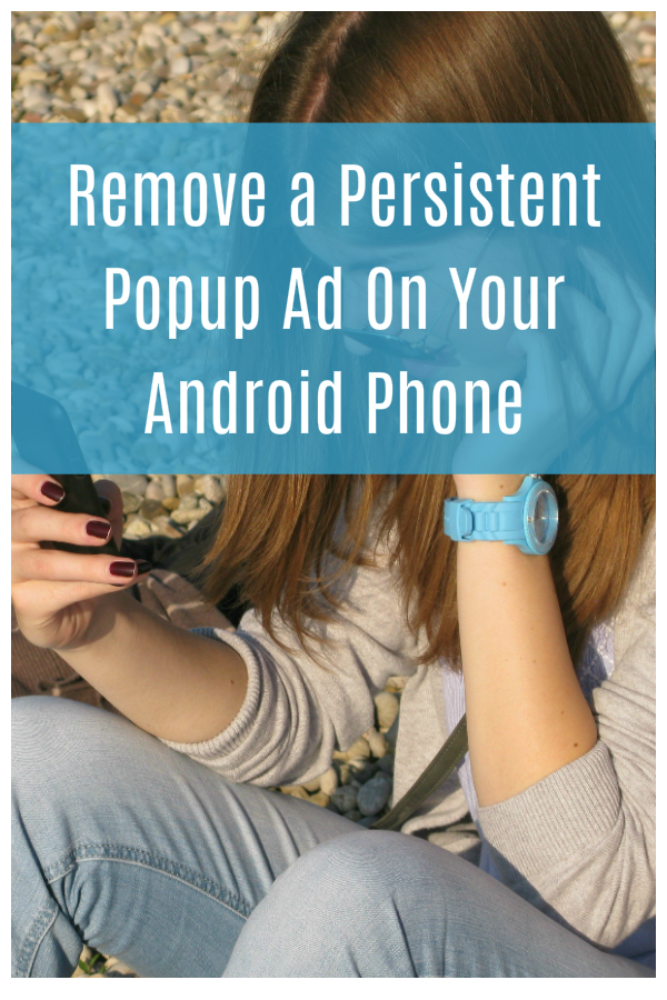 How to Stop a Persistent Popup Ad On Your Android Phone or Tablet