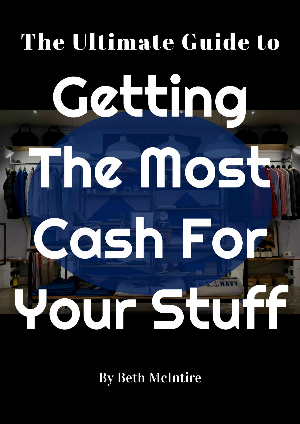The Ultimate Guide to Getting the Most Cash for Your Stuff: Sell Your Stuff With No Yard Sale!