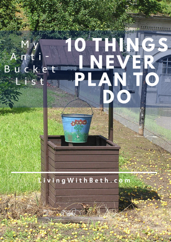 I don't have a bucket list, but here are 10 things on my anti-bucket list - 10 things I never plan to do. What's on your anti-bucket list?