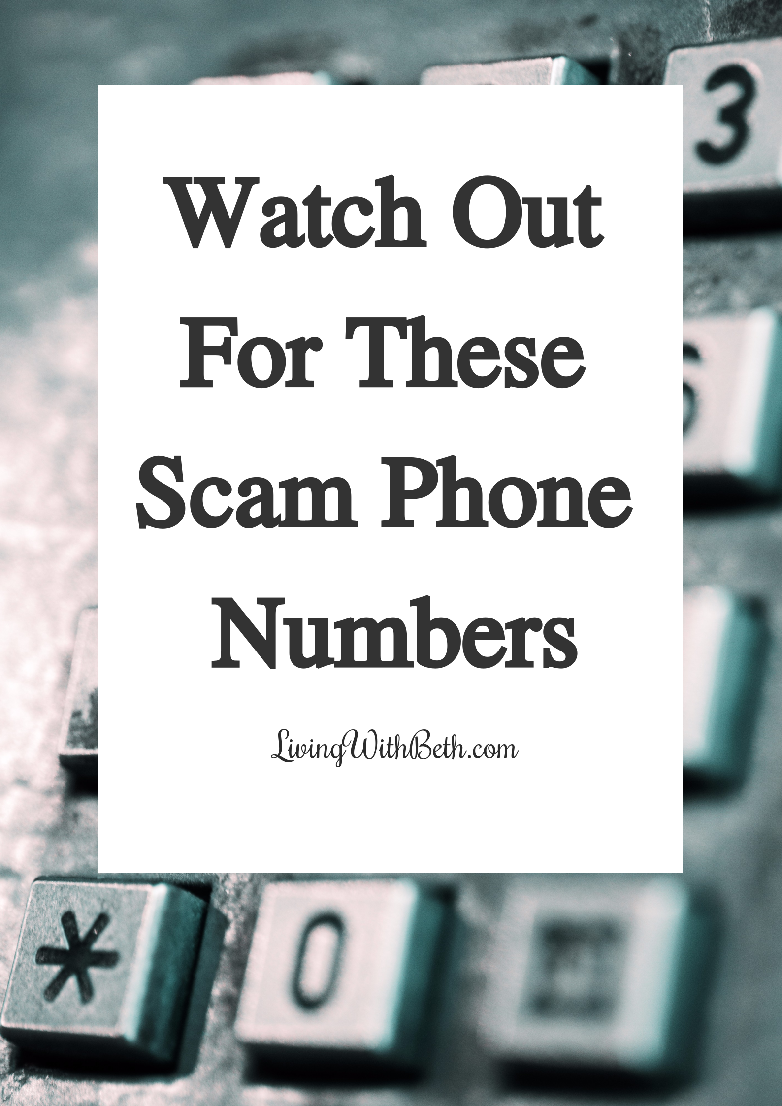 Watch Out For These Scam Phone Numbers